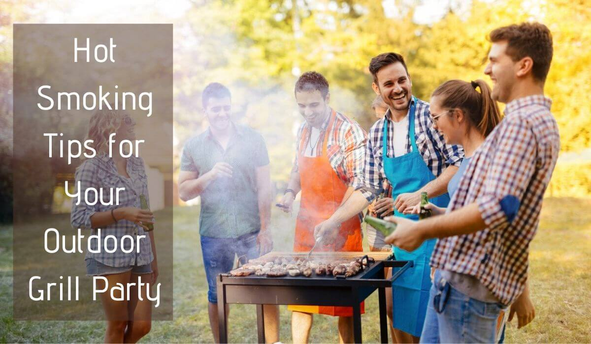 Hot Smoking Tips for Your Outdoor Grill Party